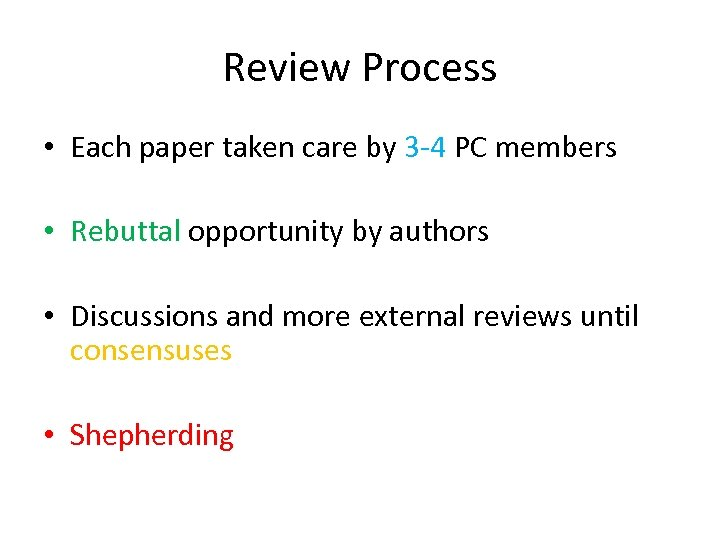 Review Process • Each paper taken care by 3 -4 PC members • Rebuttal