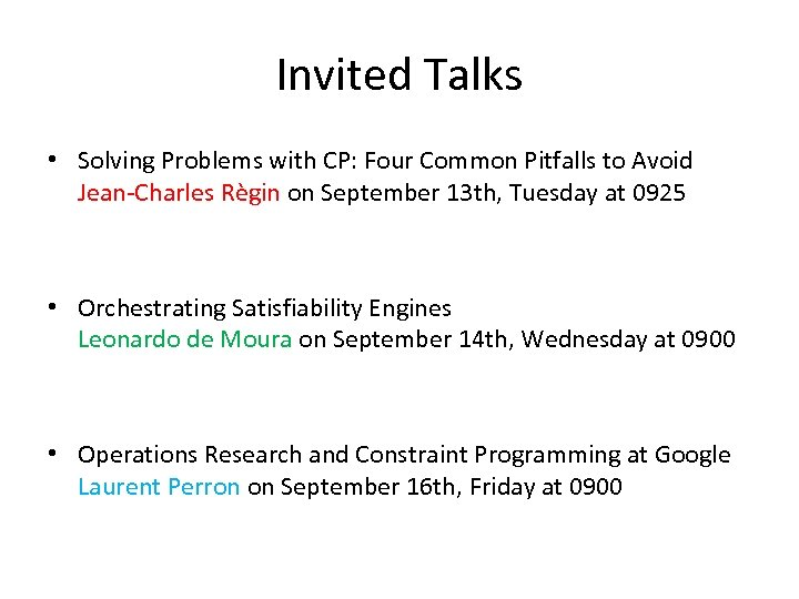 Invited Talks • Solving Problems with CP: Four Common Pitfalls to Avoid Jean-Charles Règin