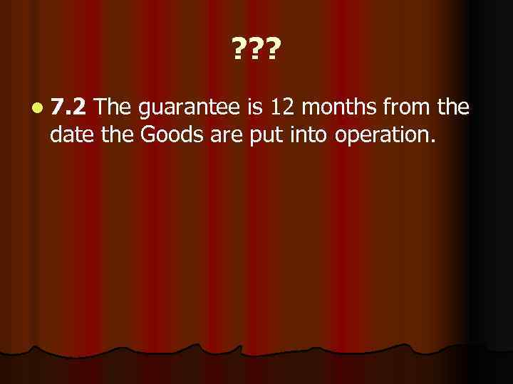 ? ? ? l 7. 2 The guarantee is 12 months from the date
