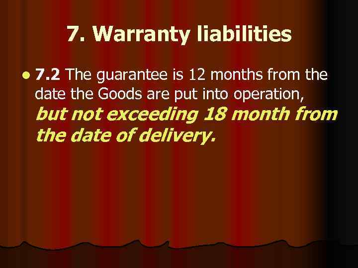 7. Warranty liabilities l 7. 2 The guarantee is 12 months from the date