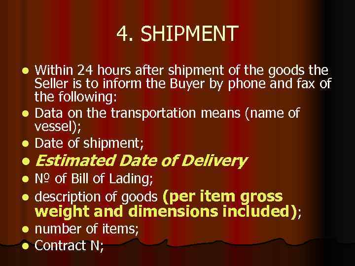 4. SHIPMENT l l l Within 24 hours after shipment of the goods the