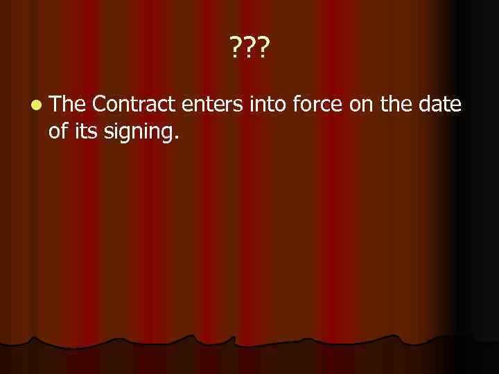 ? ? ? l The Contract enters into force on the date of its