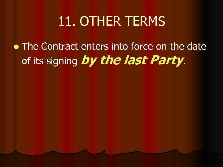 11. OTHER TERMS l The Contract enters into force on the date of its