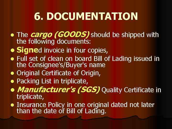 6. DOCUMENTATION The cargo (GOODS) should be shipped with the following documents: l Signed