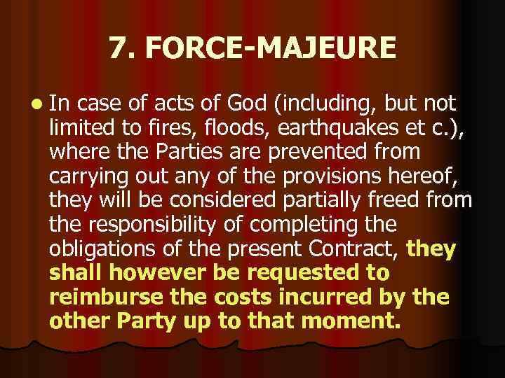 7. FORCE-MAJEURE l In case of acts of God (including, but not limited to