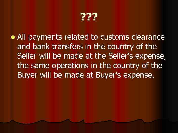 ? ? ? l All payments related to customs clearance and bank transfers in