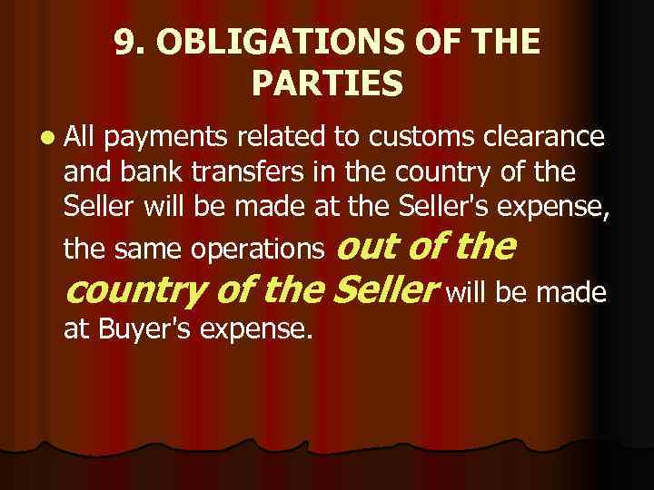 9. OBLIGATIONS OF THE PARTIES l All payments related to customs clearance and bank