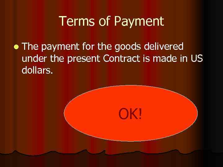 Terms of Payment l The payment for the goods delivered under the present Contract