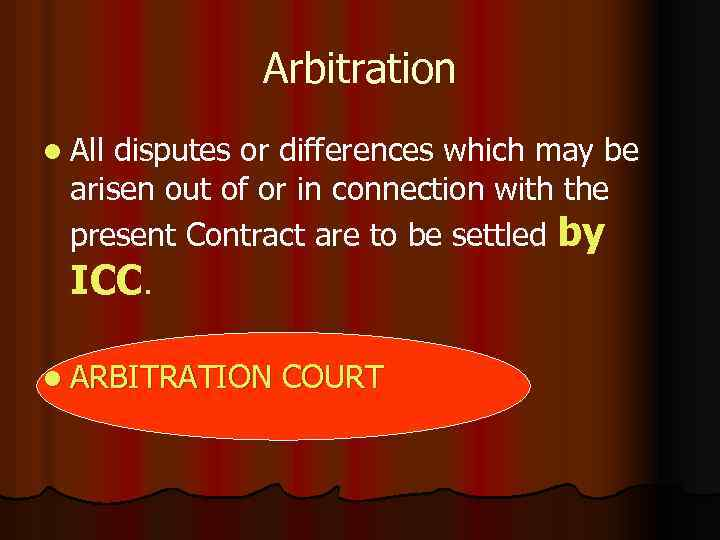 Arbitration l All disputes or differences which may be arisen out of or in