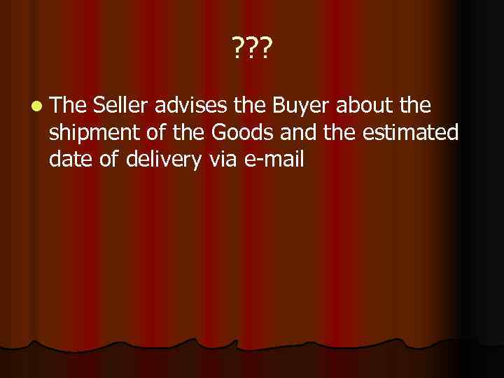 ? ? ? l The Seller advises the Buyer about the shipment of the
