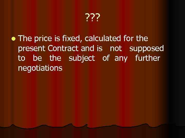 ? ? ? l The price is fixed, calculated for the present Contract and