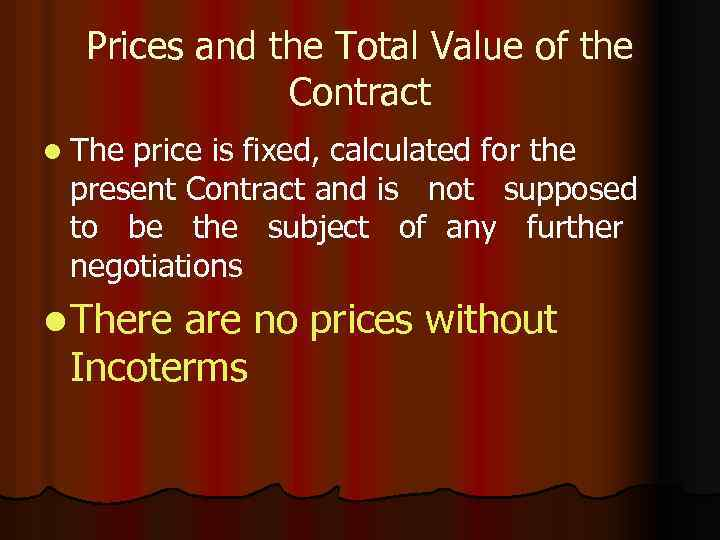 Prices and the Total Value of the Contract l The price is fixed, calculated