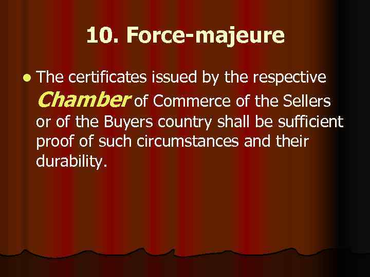 10. Force-majeure l The certificates issued by the respective Chamber of Commerce of the