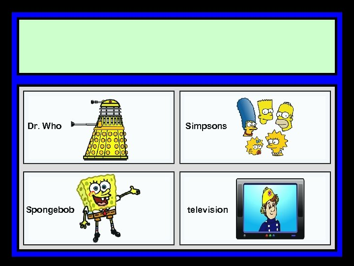 Dr. Who Simpsons Spongebob television