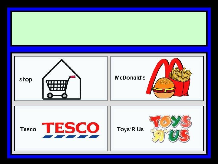 shop Tesco Mc. Donald's Toys'R'Us