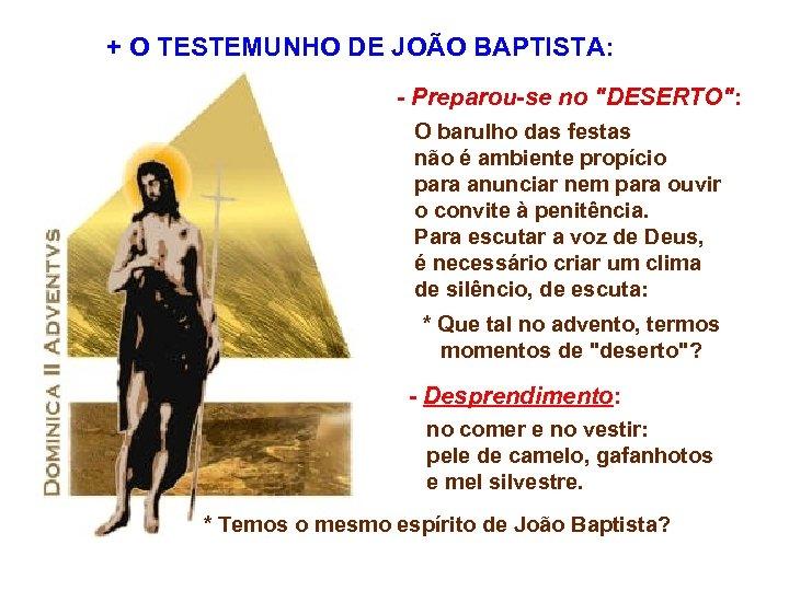+ O TESTEMUNHO DE JOÃO BAPTISTA: - Preparou-se no