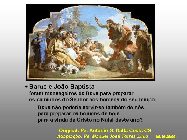 + Baruc e João Baptista foram mensageiros de Deus para preparar os caminhos do