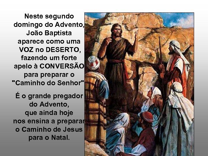 Neste segundo domingo do Advento, João Baptista aparece como uma VOZ no DESERTO, fazendo