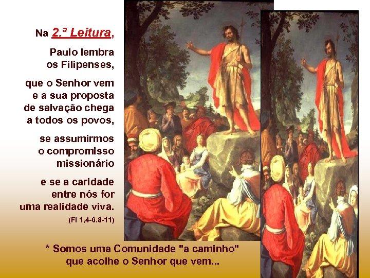 Na 2. ª Leitura, Paulo lembra os Filipenses, que o Senhor vem e a
