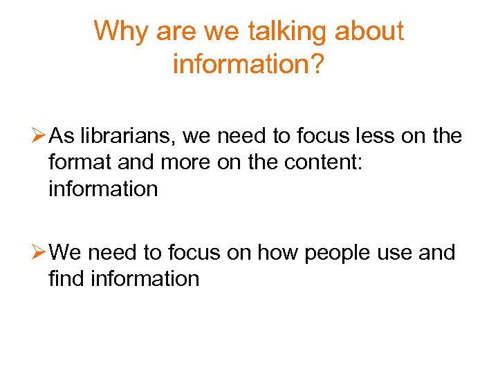 Why are we talking about information? Ø As librarians, we need to focus less