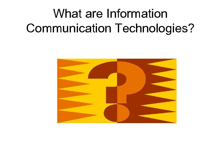 What are Information Communication Technologies?