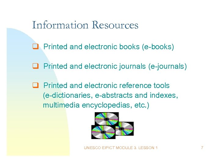 Information Resources q Printed and electronic books (e-books) q Printed and electronic journals (e-journals)