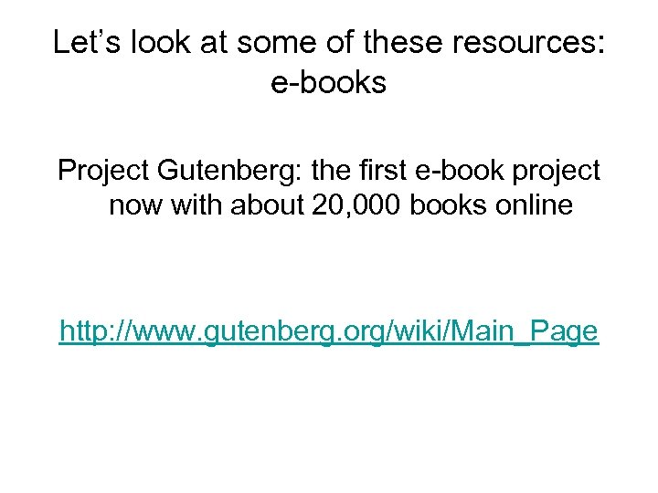 Let's look at some of these resources: e-books Project Gutenberg: the first e-book project