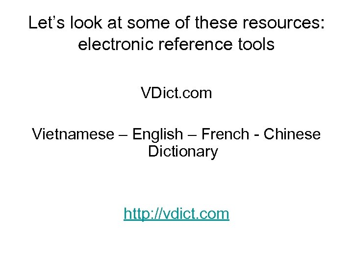 Let's look at some of these resources: electronic reference tools VDict. com Vietnamese –