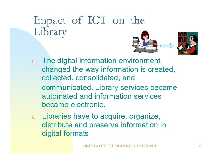 Impact of ICT on the Library The digital information environment changed the way information