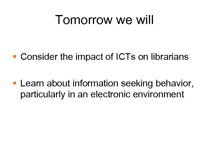 Tomorrow we will § Consider the impact of ICTs on librarians § Learn about