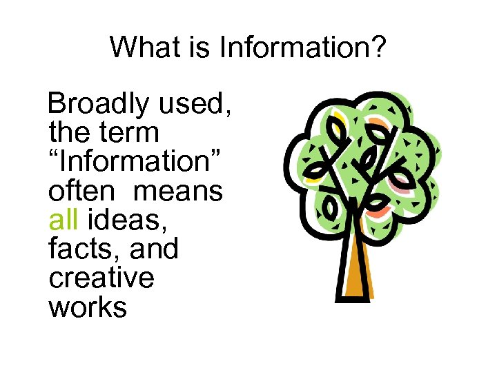 "What is Information? Broadly used, the term ""Information"" often means all ideas, facts, and"