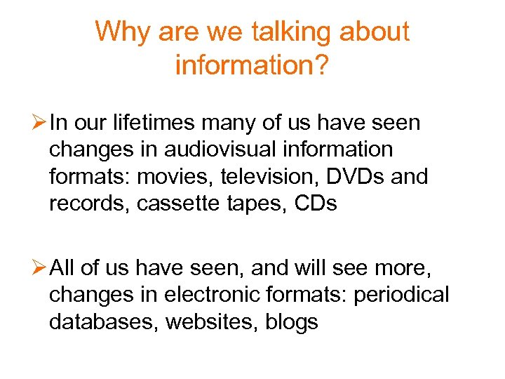 Why are we talking about information? Ø In our lifetimes many of us have