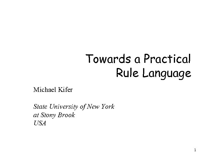 Towards a Practical Rule Language Michael Kifer State University of New York at Stony