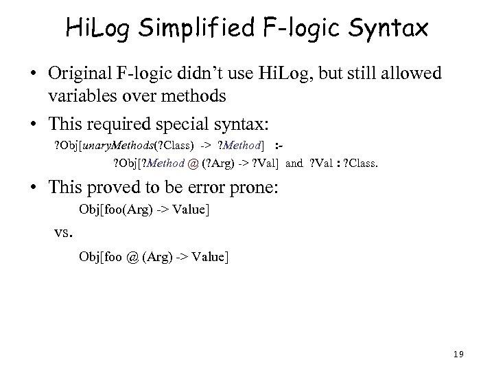 Hi. Log Simplified F-logic Syntax • Original F-logic didn't use Hi. Log, but still