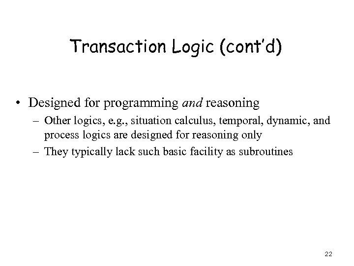 Transaction Logic (cont'd) • Designed for programming and reasoning – Other logics, e. g.