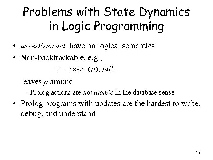 Problems with State Dynamics in Logic Programming • assert/retract have no logical semantics •