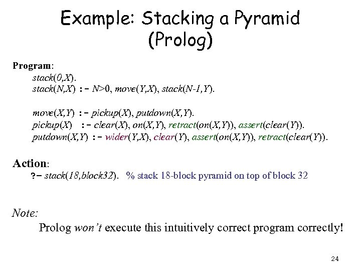 Example: Stacking a Pyramid (Prolog) Program: stack(0, X). stack(N, X) : - N>0, move(Y,