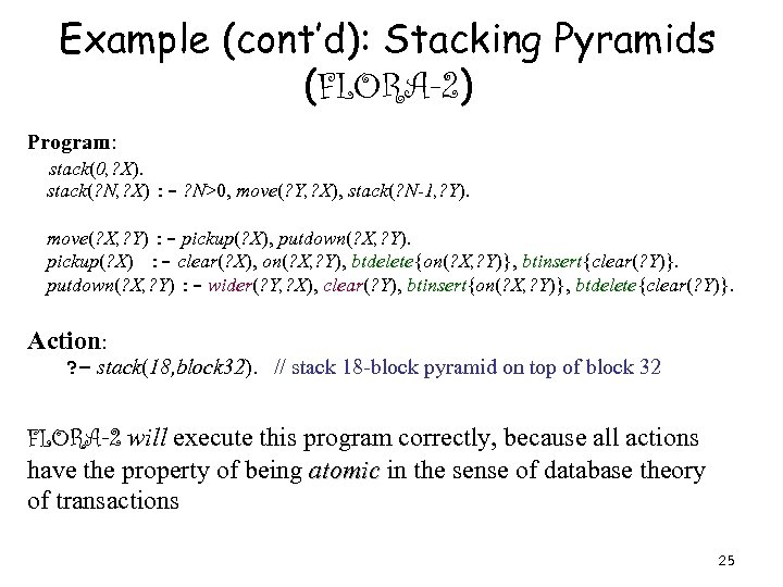 Example (cont'd): Stacking Pyramids (FLORA-2) Program: stack(0, ? X). stack(? N, ? X) :