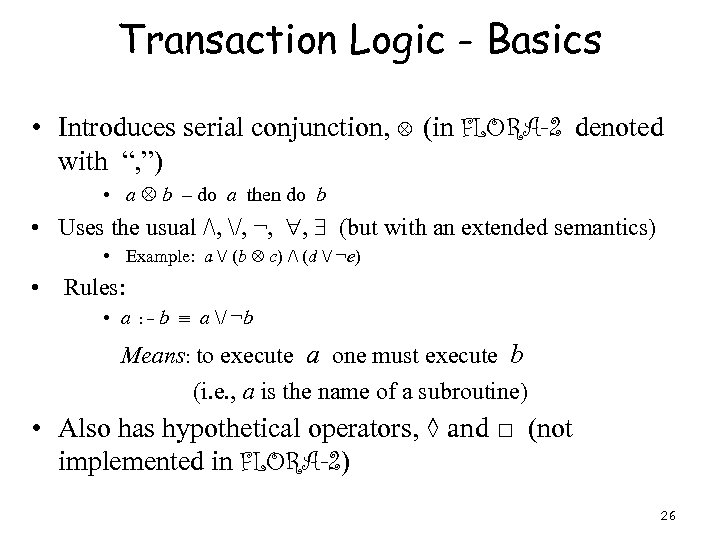 """Transaction Logic - Basics • Introduces serial conjunction, (in FLORA-2 denoted with """", """")"""