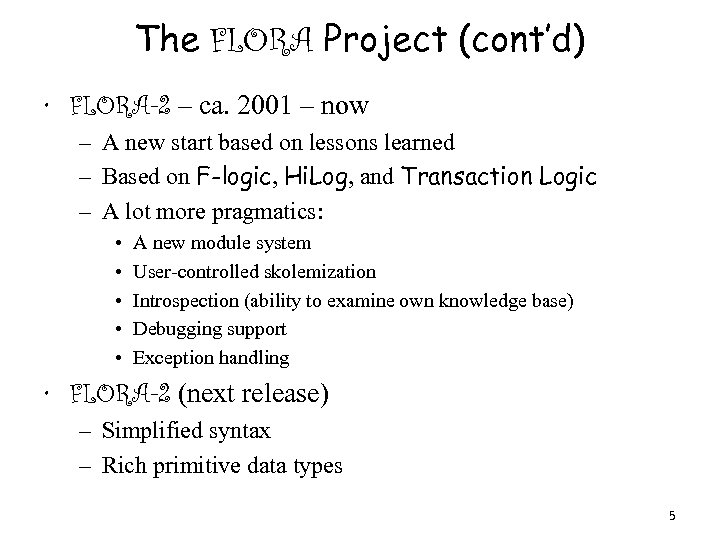 The FLORA Project (cont'd) • FLORA-2 – ca. 2001 – now – A new