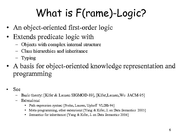 What is F(rame)-Logic? • An object-oriented first-order logic • Extends predicate logic with –