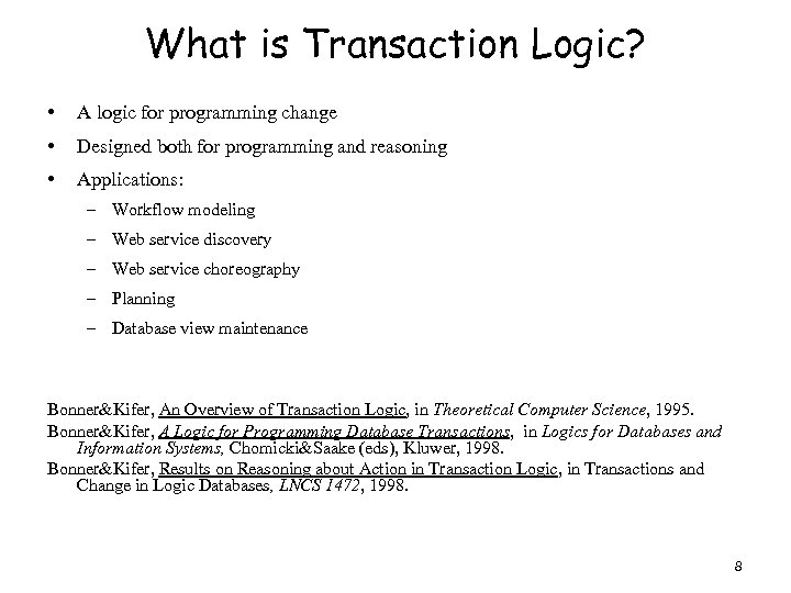 What is Transaction Logic? • A logic for programming change • Designed both for