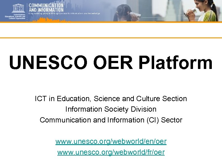 UNESCO OER Platform ICT in Education, Science and Culture Section Information Society Division Communication