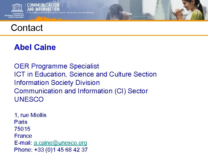 Contact Abel Caine OER Programme Specialist ICT in Education, Science and Culture Section Information