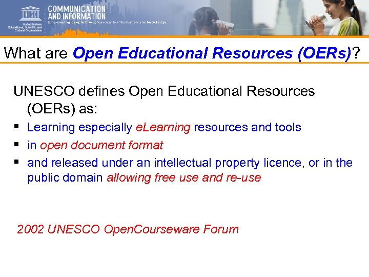What are Open Educational Resources (OERs)? UNESCO defines Open Educational Resources (OERs) as: §