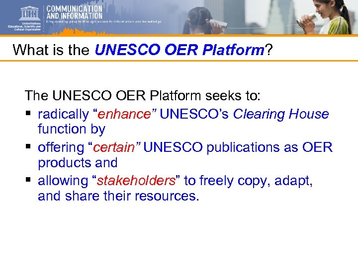 What is the UNESCO OER Platform? The UNESCO OER Platform seeks to: § radically
