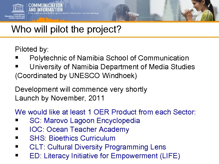 Who will pilot the project? Piloted by: § Polytechnic of Namibia School of Communication