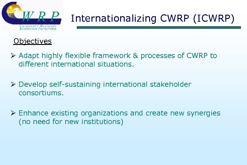 Internationalizing CWRP (ICWRP) Objectives Ø Adapt highly flexible framework & processes of CWRP to