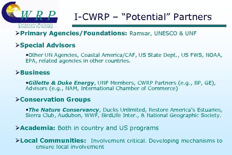 """I-CWRP – """"Potential"""" Partners ØPrimary Agencies/Foundations: Ramsar, UNESCO & UNF ØSpecial Advisors • Other"""