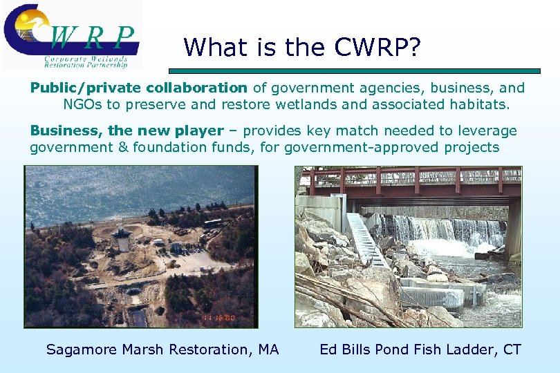 What is the CWRP? Public/private collaboration of government agencies, business, and NGOs to preserve